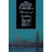 The Thames Torso Murders of Victorian London by R. Michael Gordon