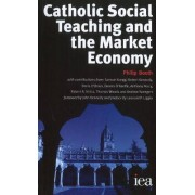 Catholic Social Teaching and the Market Economy by Philip Booth