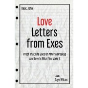 Love Letters from Exes: Proof That Life Goes on After a Breakup & Love Is What You Make It
