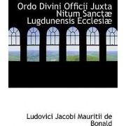 Ordo Divini Officii Juxta Nitum Sanctab Lugdunensis Ecclesiab by Ludovici Jacobi Mauritii De Bonald