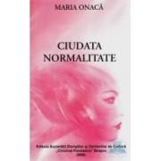 Ciudata normalitate - Maria Onaca