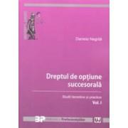 Dreptul de optiune succesorala vol.1. Studii teoretice si practice - Daniela Negrila
