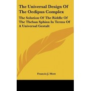 The Universal Design of the Oedipus Complex by Francis J Mott