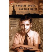 Heading South, Looking North: a Bilingual Journey by Ariel Dorfman
