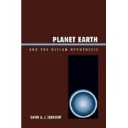 Planet Earth and the Design Hypothesis by David A. J. Seargent