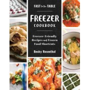 Fast to the Table Freezer Cookbook: Freezer-Friendly Recipes and Frozen Food Shortcuts