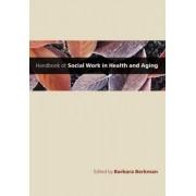 Handbook of Social Work in Health and Aging by Barbara Berkman