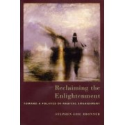 Reclaiming the Enlightenment by Stephen Eric Bronner