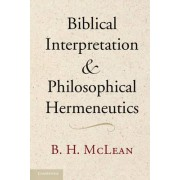 Biblical Interpretation and Philosophical Hermeneutics by B. H. McLean