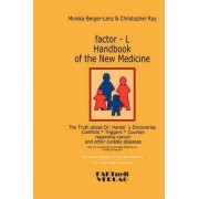 Factor-L Handbook of the New Medicine - The Truth about Dr. Hamer's Discoveries by Monika Berger-Lenz