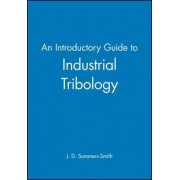 An Introductory Guide to Industrial Tribology by J. D. Summers-Smith