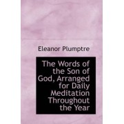 The Words of the Son of God, Arranged for Daily Meditation Throughout the Year by Eleanor Plumptre