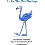 Lu Lu, the Blue Flamingo (Second Edition) by MR Robert Lon Barber Msw