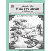 A Guide for Using Walk Two Moons in the Classroom by Melissa Hart