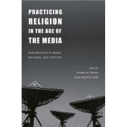 Practicing Religion in the Age of the Media by Stewart M. Hoover