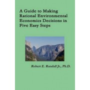A Guide to Making Rational Environmental Economics Decisions in Five Easy Steps by Robert Randall