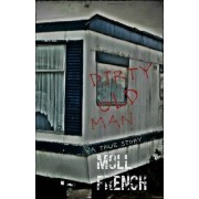Dirty Old Man (a True Story) by Moll French
