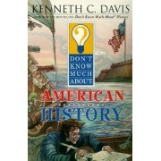 Don't Know Much about American History by Kenneth C Davis