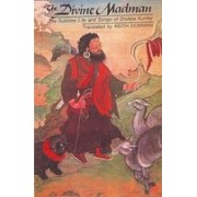 The Divine Madman: The Sublime Life and Songs of Drukpa Kunley