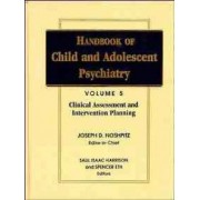 Handbook of Child and Adolescent Psychiatry: Clinical Assessment and Intervention Planning v. 5 by Joseph D. Noshpitz
