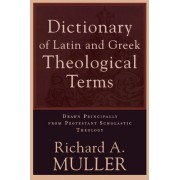 The Dictionary of Latin and Greek Theological Terms by R A Muller