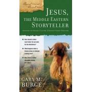 Jesus, the Middle Eastern Storyteller by Gary M. Burge