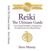 Reiki the Ultimate Guide by Steve Murray