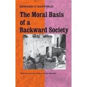 The Moral Basis of a Backward Society by Edward C. Banfield