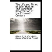 The Life and Times of John Huss Or, the Bohemian Reformation of the Fifteenth Century by Gillett E H (Ezra Hall)