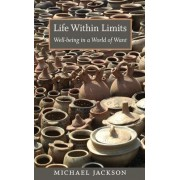 Life Within Limits by Michael D. Jackson