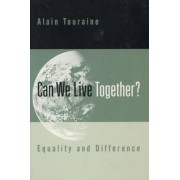 Can We Live Together? by Alain Touraine