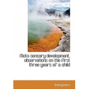 Moto-Sensory Development, Observations on the First Three Years of a Child by Anonymous