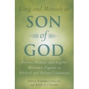 King and Messiah as Son of God: Divine, Human, and Angelic Messianic Figures in Biblical and Related Literature