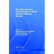 Big Data Analytics Using Multiple Criteria Decision-Making Models by Ramakrishnan Ramanathan