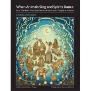 When Animals Sing and Spirits Dance by Claude Boucher