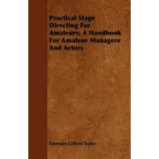 Practical Stage Directing For Amateurs; A Handbook For Amateur Managers And Actors by Emerson Gifford Taylor