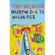 Narrow Dog to Wigan Pier by Terry Darlington