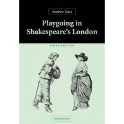 Playgoing in Shakespeare's London by Andrew Gurr