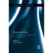 Disease and Crime: A History of Social Pathologies and the New Politics of Health