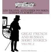 Great French and Russian Short Stories, Volume 2 by Count Leo Nikolayevich Tolstoy