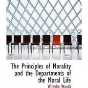 The Principles of Morality and the Departments of the Moral Life by Wilhelm Wundt