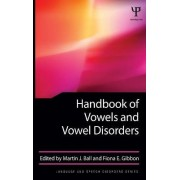 Handbook of Vowels and Vowel Disorders by Martin J. Ball