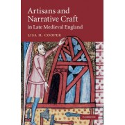 Artisans and Narrative Craft in Late-Medieval England by Lisa H. Cooper