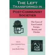 The Left Transformed in Post-Communist Societies by Jane Leftwich Curry