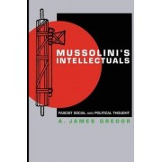 Mussolini's Intellectuals by A. James Gregor