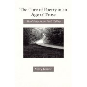 The Cure of Poetry in an Age of Prose by Mary Kinzie