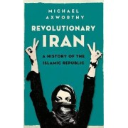Revolutionary Iran by Senior Lecturer and Director of Center for Persian and Iranian Studies Michael Axworthy