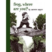 Frog, Where are You by Mercer Mayer