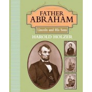 Father Abraham by Director of the Roosevelt House Public Policy Institute at Hunter College Harold Holzer