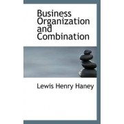 Business Organization and Combination by Lewis Henry Haney